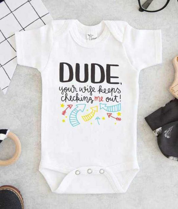 Dude Your Wife Keeps Checking Me Out Baby Onesie