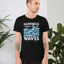 Happiness Comes In Waves Life Is Good T Shirt