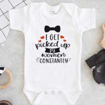 I Get Picked Up By Women Constantly Baby Onesie