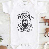 I Have A Fuzzy Daddy Baby Onesie