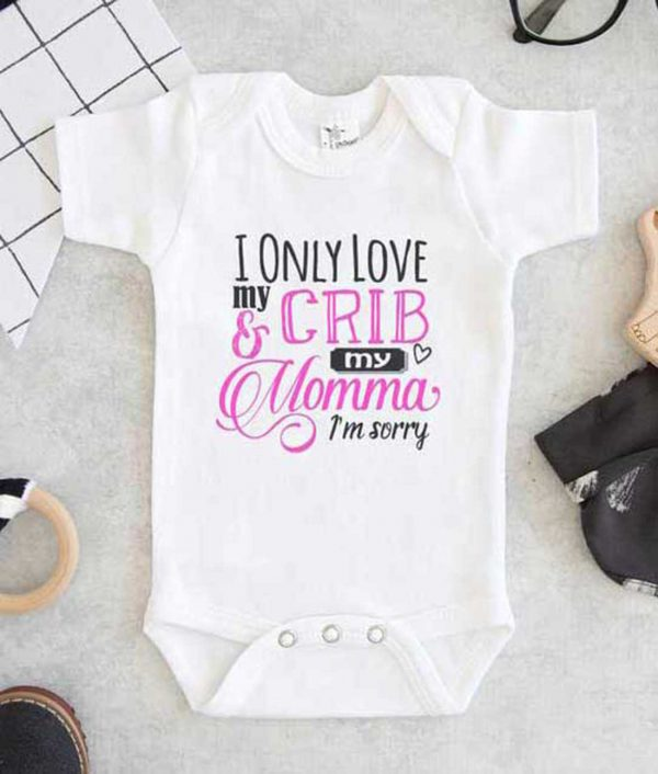 I Only Love My Crib and My Momma Im Sorry Baby Onesie