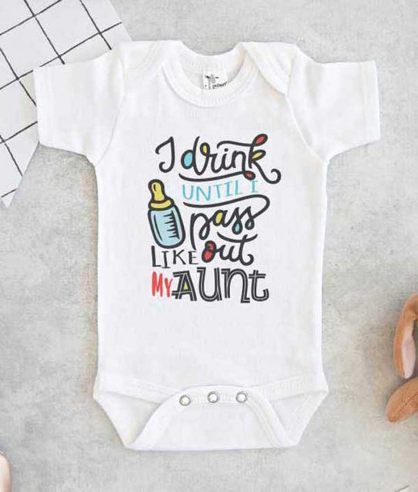 I drink until I pass out like my Aunt Baby Onesie