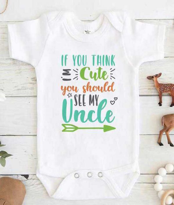 If you think Im cute you should see my Uncle Baby Onesie
