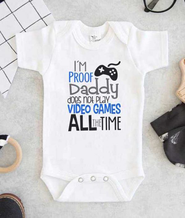 Im proof Daddy Does Not Play video games all the time Baby Onesie