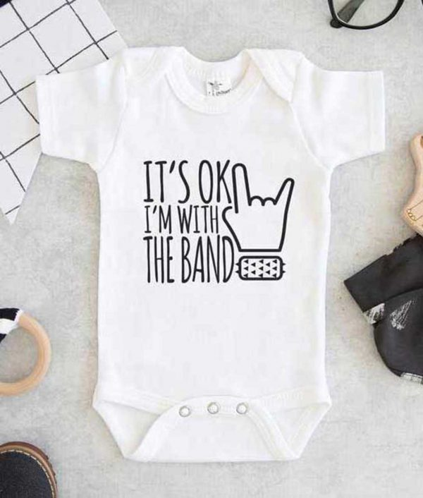 Its OK Im With The Band Baby Onesie