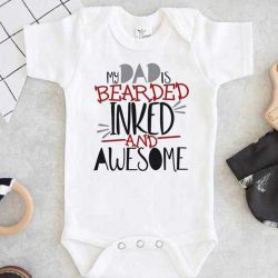 My Dad is Bearded Inked and Awesome Baby Onesie