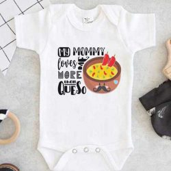 My Mommy Loves Me More Than Queso Baby Onesie