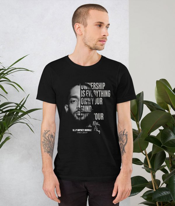Nipsey Hussle Ownership Is Everything Own Your Mind T Shirt
