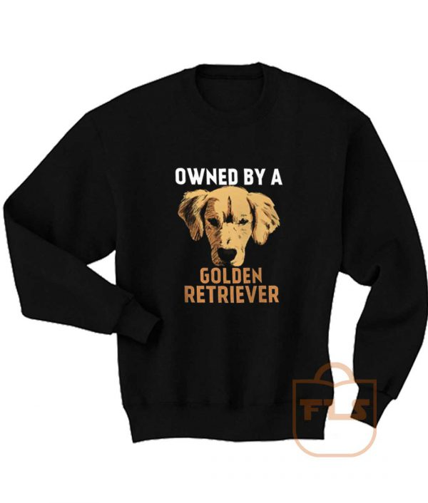 Owned by Golden Retriever Sweatshirts