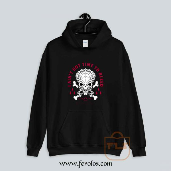 Ain't Got Time To Bleed Hoodie