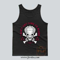 Aint Got Time To Bleed Tank Top