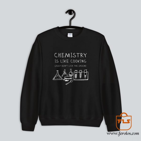 Chemistry Is Like Cooking Sweatshirt