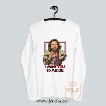 I want you to abide the big lebowski Long Sleeve