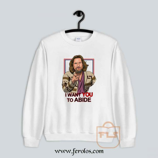 I want you to abide the big lebowski Sweatshirt