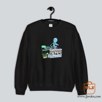 Mr Meeseeks Existence Is Pain Change My Mind Sweatshirt