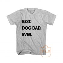 Best Dog Dad Ever Cute Cheap Graphic Tees