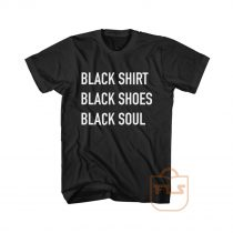 Black Shirt Black Shoes Black Soul Graphic Tees