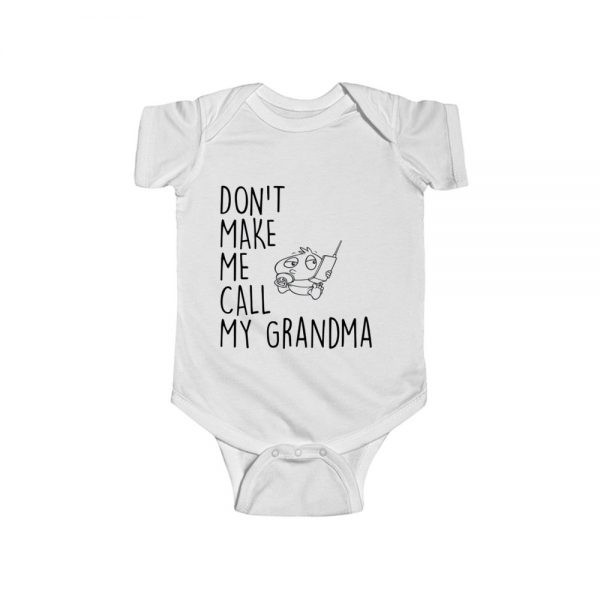 Don't Make Me Call My Grandma Baby Onesie