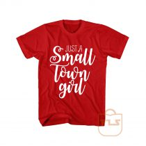 Just A Small Town Girl T Shirt