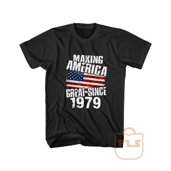 Making America Great Since 1979 Graphic Tees