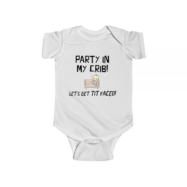 Party In My Crib Let's Get Tit Faced Baby Onesie