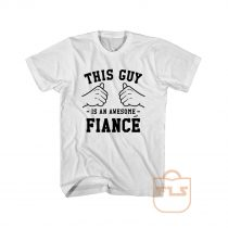 This Guy is an Awesome Fiance T Shirt