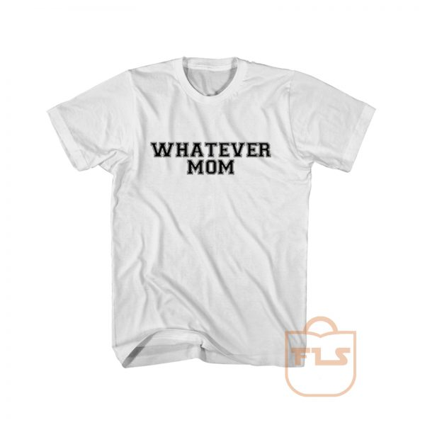 Whatever Mom Cheap Graphic Tees