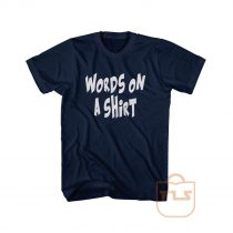 Words On A Shirt Graphic Tees