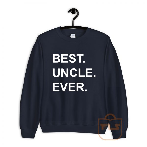 Best Uncle Ever Sweatshirt