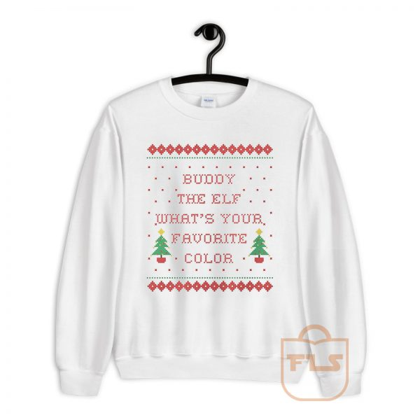 Buddy the Elf Whats Your Favorite Color Ugly Crewneck Sweatshirt