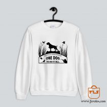 Deutsch Drahthaar One Dog Sweatshirt