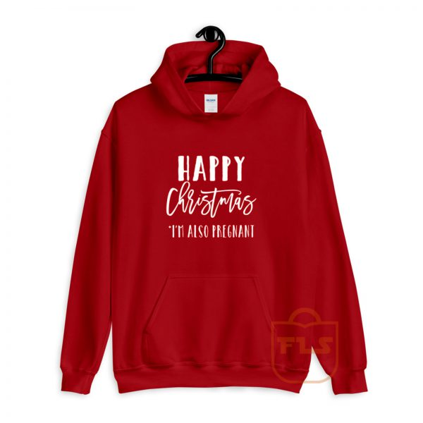 Happy Christmas Im Also Pregnant Hoodie