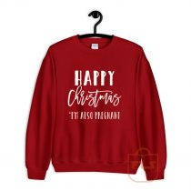 Happy Christmas Im Also Pregnant Sweatshirt
