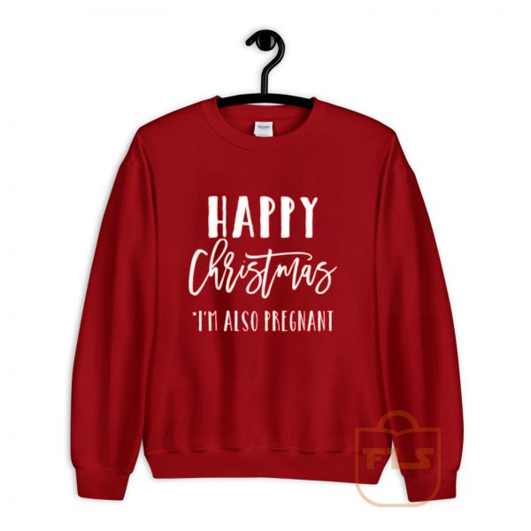 Happy Christmas Im Also Pregnant Sweatshirt