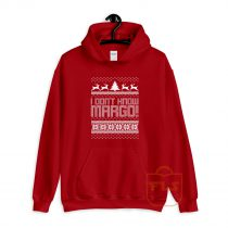 I Dont Know Margo Hoodie
