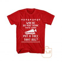 Where Do You Think Youll Put a Tree that Big T Shirt