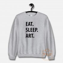 Eat Sleep Art Unisex Sweatshirt