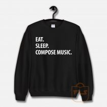 Eat Sleep Compose Music Sweatshirt