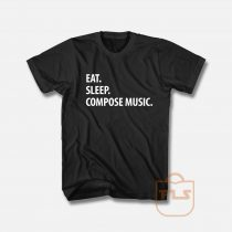 Eat Sleep Compose Music T Shirt