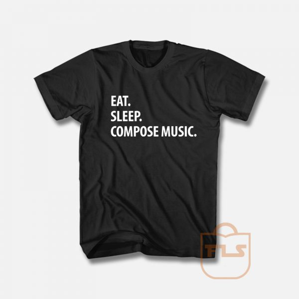 Eat Sleep Compose Music T Shirt