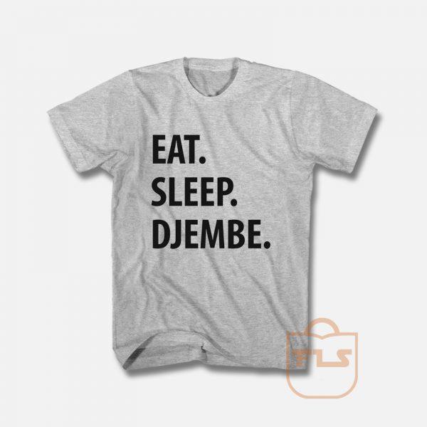 Eat Sleep Djembe T Shirt