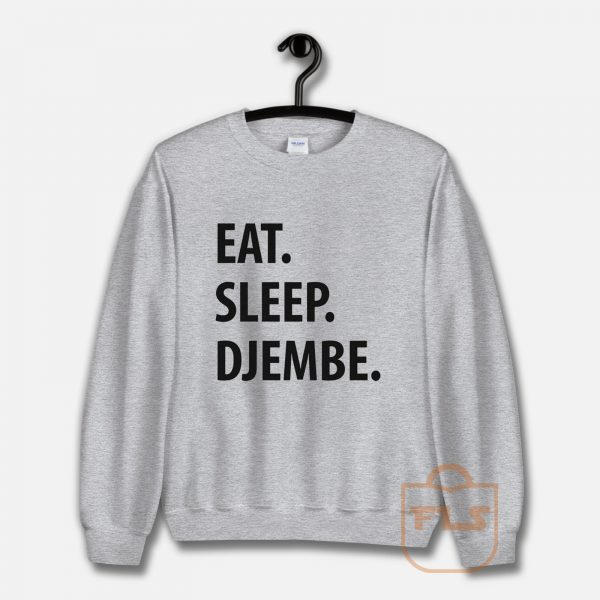 Eat Sleep Djembe Unisex Sweatshirt