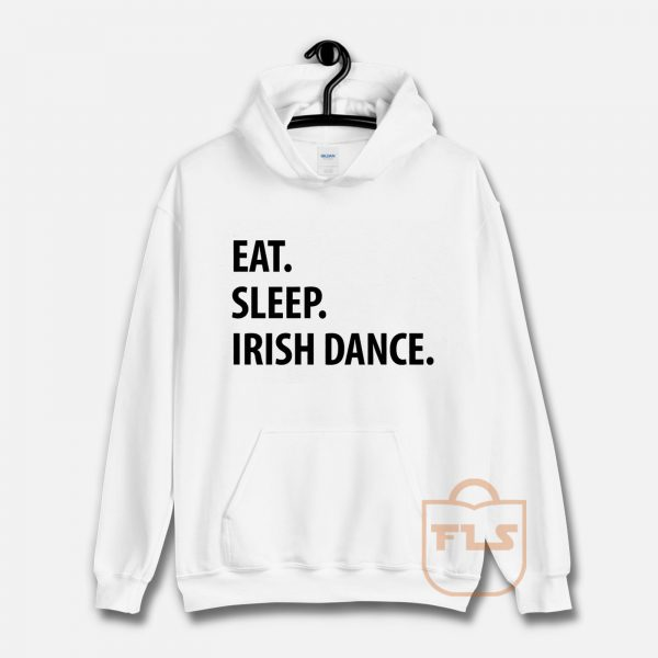 Eat Sleep Irish Dance Hoodie