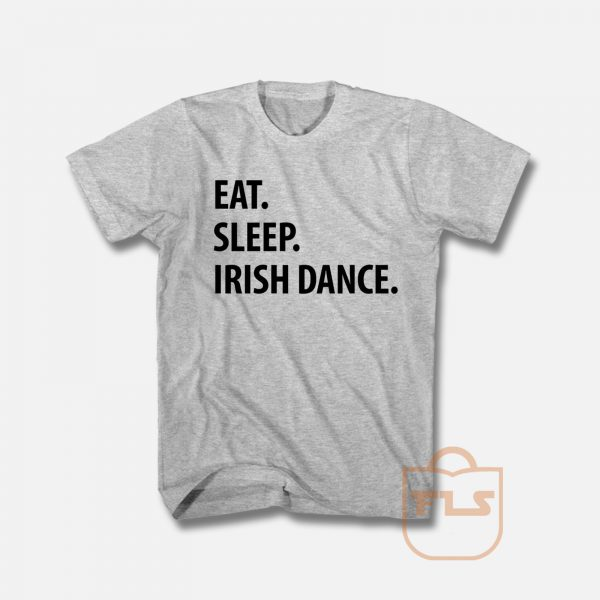 Eat Sleep Irish Dance T Shirt