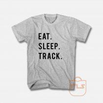 Eat Sleep Track T Shirt