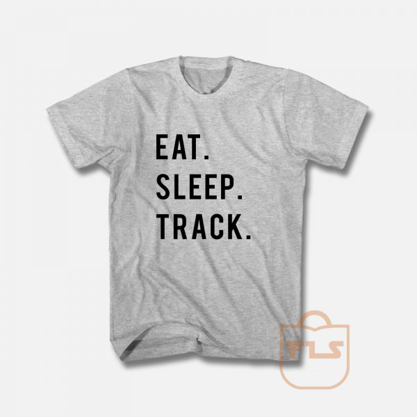 Eat Sleep Track T Shirt