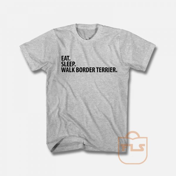 Eat Sleep Walk Border Terrier T Shirt