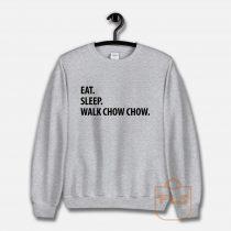 Eat Sleep Walk Chow Chow Sweatshirt
