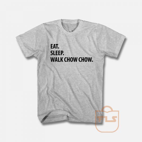 Eat Sleep Walk Chow Chow T Shirt