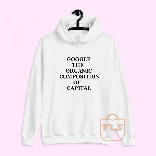 Google The Organic Composition of Capital Hoodie
